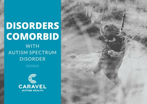 Disorders Comorbid with Autism Spectrum Disorder