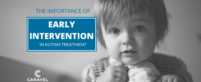 Early Autism Diagnosis Key To Effective >> Importance Of Early Intervention In Autism Treatment Caravel